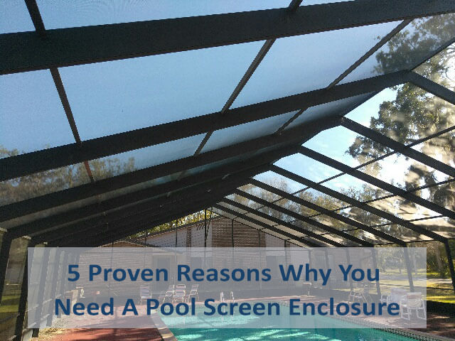 5 Proven Reasons Why You Need A Swimming Pool Screen Enclosure