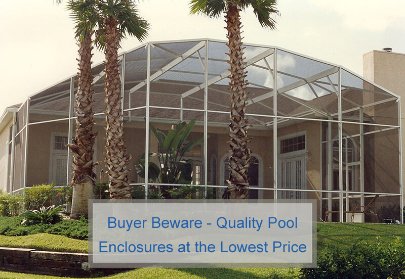 Buyer Beware – Quality Pool Enclosures at the Lowest Price!