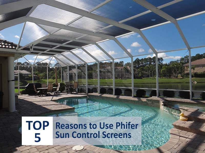 Top 5 Reasons to Use Phifer Sun Control Screens for Your Pool Screen Enclosure