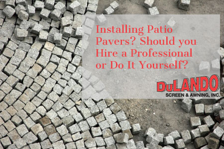 Installing Patio Pavers? Should you Hire a Professional or Do It Yourself