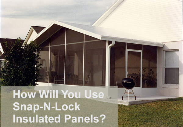 How Will You Use Snap N Lock Insulated Panels