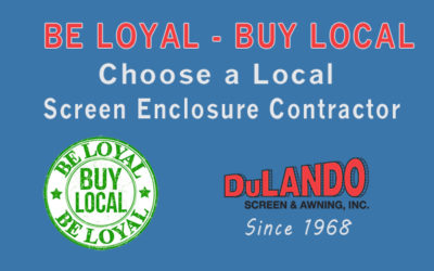 Choosing a Local Screen Enclosure Contractor – Be Loyal, Buy Local