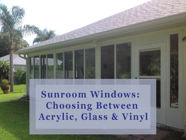 Sunroom Windows:  Choosing Between Acrylic, Glass & Vinyl