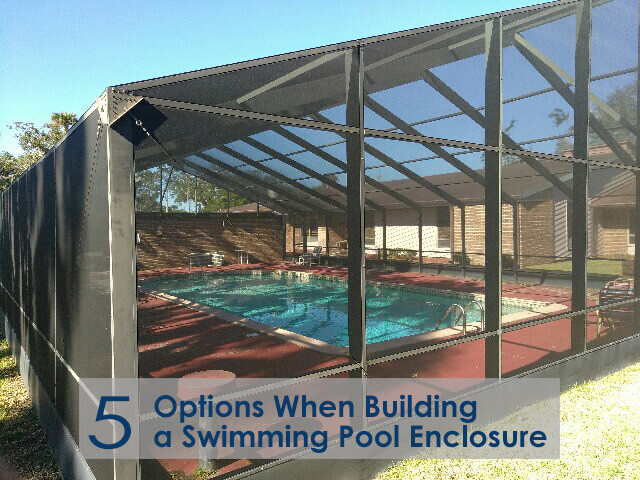 Top 5 Pool Enclosure Options When Building a Swimming Pool Enclosure