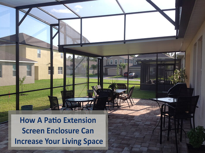 How A Patio Extension Screen Enclosure Can Increase Your Living Space