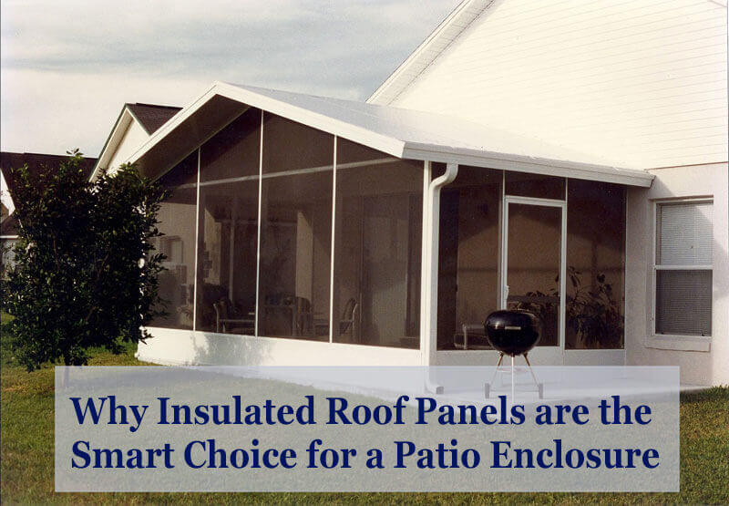 Why Insulated Roof Panels Are The Smart Choice For Your Patio Enclosure
