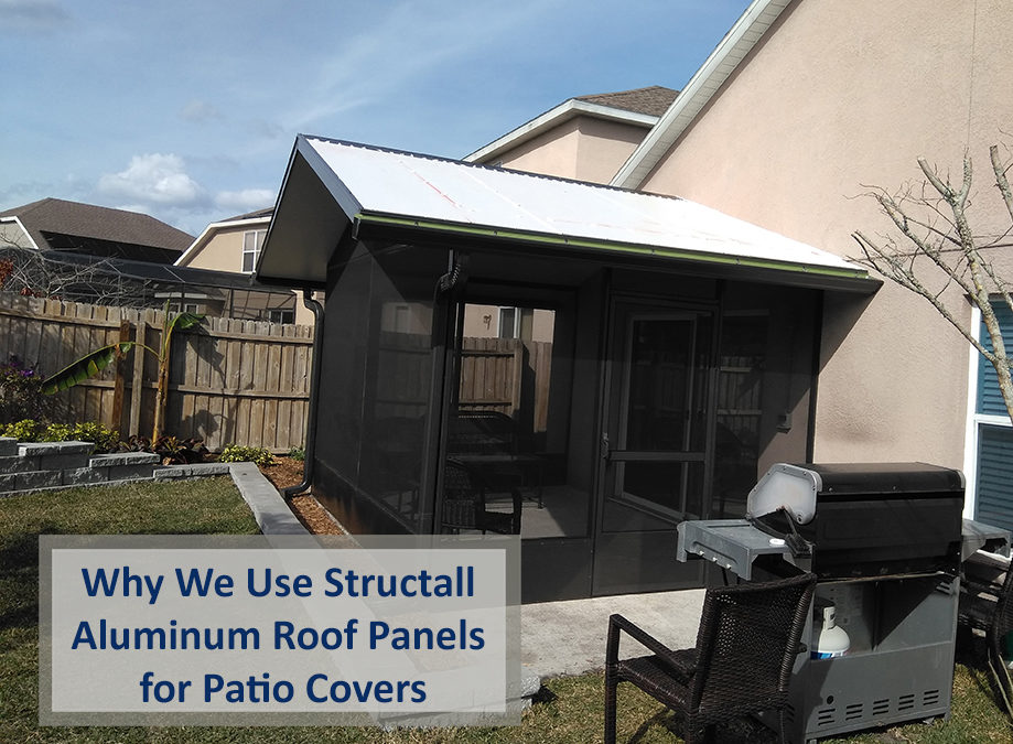 Why We Use Structall Aluminum Roof Panels for Patio Covers