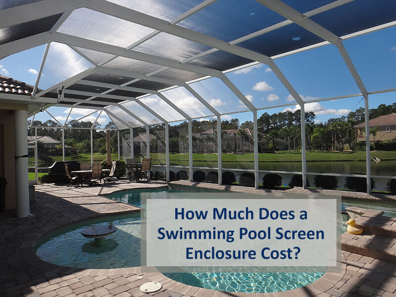 How Much Does A Swimming Pool Screen Enclosure Cost