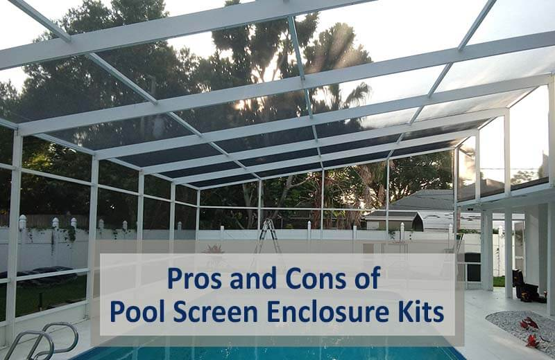 Pros and Cons of Pool Screen Enclosure Kits