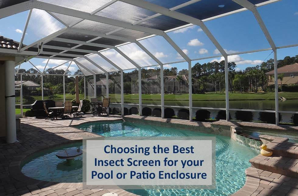 Choosing the Best Insect Screen for your Pool or Patio Enclosure