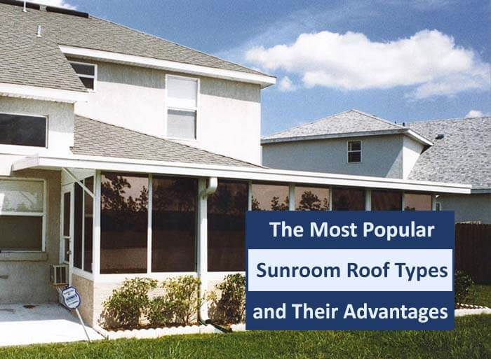 The Most Popular Sunroom Roof Types and Their Advantages